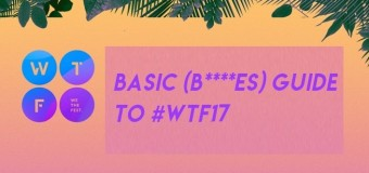Basic (B****es') Guide To #WTF17